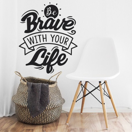 Be brave whith your life